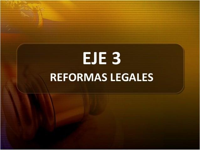 EJE 3 REFORMAS LEGALES