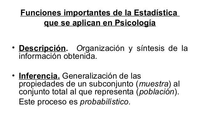 Funciones importantes de la Estadística  que se aplican en Psicología  • Descripción. Organización y síntesis de la  infor...