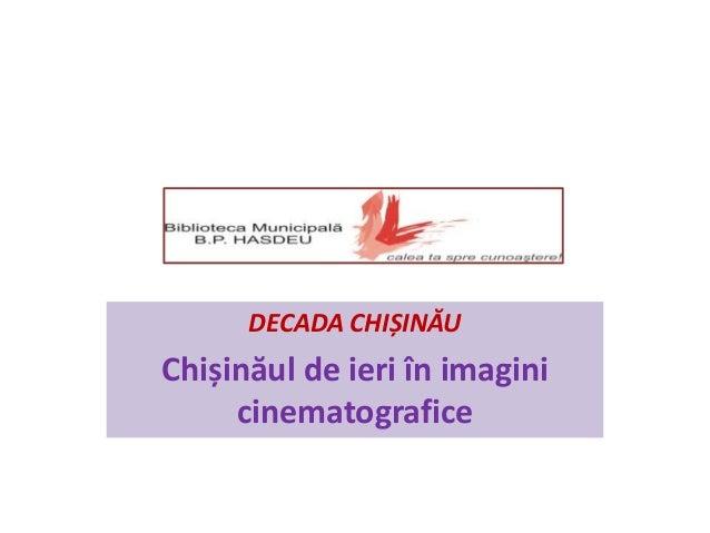 DECADA CHIȘINĂU  Chișinăul de ieri în imagini  cinematografice