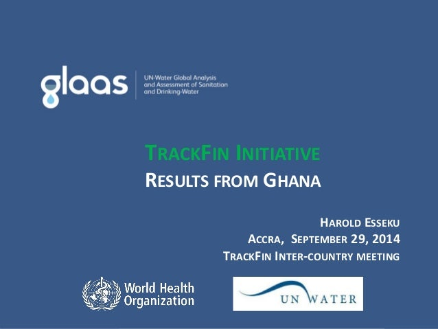 TRACKFIN INITIATIVE RESULTS FROM GHANA  HAROLD ESSEKU ACCRA, SEPTEMBER 29, 2014 TRACKFIN INTER-COUNTRY MEETING