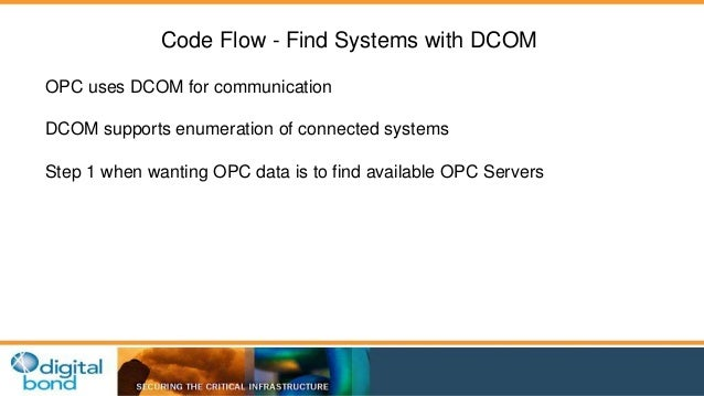 Code Flow - Find Systems with DCOM  OPC uses DCOM for communication  DCOM supports enumeration of connected systems  Step ...