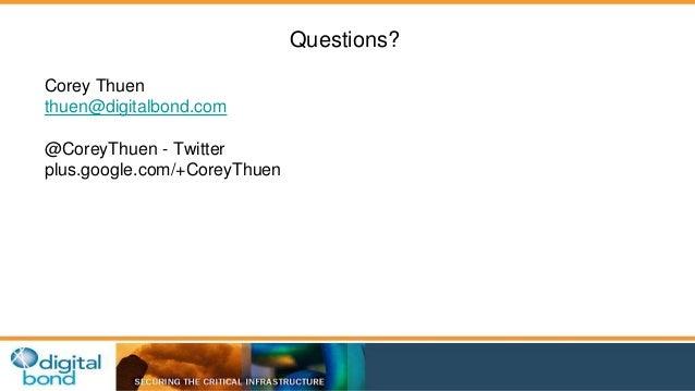 Questions?  Corey Thuen  thuen@digitalbond.com  @CoreyThuen - Twitter  plus.google.com/+CoreyThuen