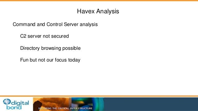 Havex Analysis  Command and Control Server analysis  C2 server not secured  Directory browsing possible  Fun but not our f...