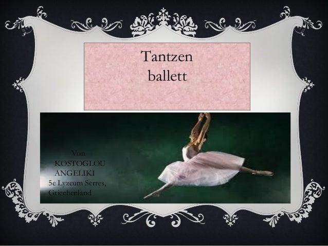 Tantzen  ballett  Von  KOSTOGLOU  ANGELIKI  5e Lyzeum Serres,  Griechenland