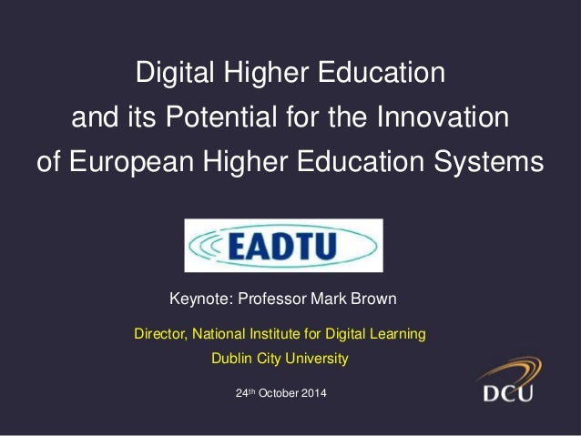 Digital Higher Education  and its Potential for the Innovation  of European Higher Education Systems  Keynote: Professor M...