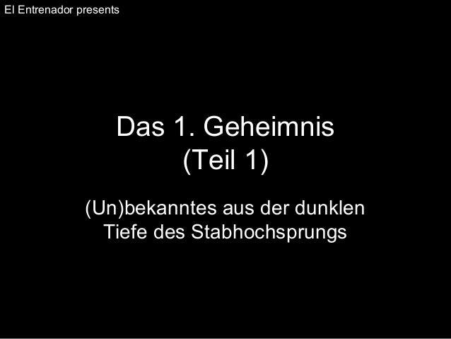 El Entrenador presents  Das 1. Geheimnis  (Teil 1)  (Un)bekanntes aus der dunklen  Tiefe des Stabhochsprungs