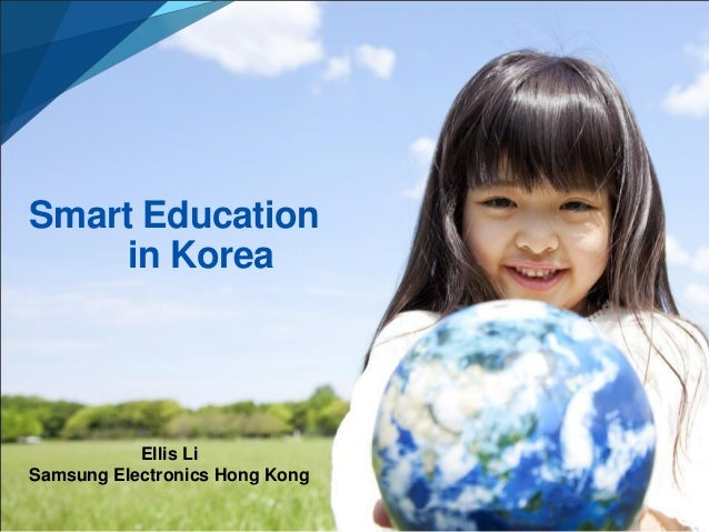 Smart Education in Korea  Ellis Li Samsung Electronics Hong Kong
