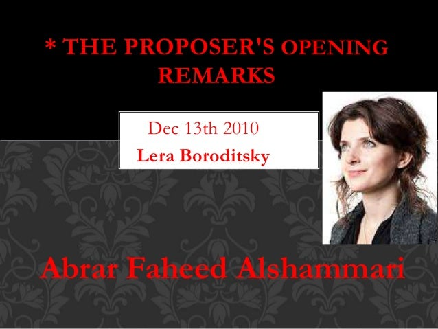 * THE PROPOSER'S OPENING  REMARKS  Dec 13th 2010  Lera Boroditsky  Abrar Faheed Alshammari
