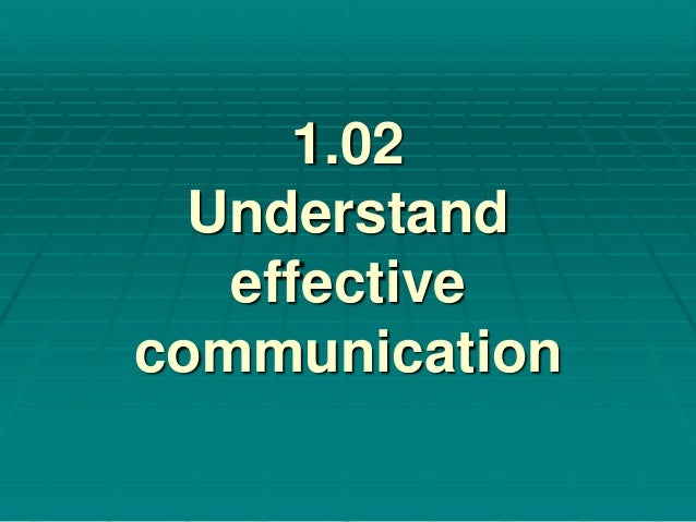 unit 1 understanding effective communication and The relevance of the communication  unit we will understand  better relationship and understanding within the team effective communicator.