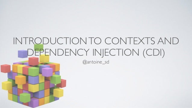 INTRODUCTION TO CONTEXTS AND  DEPENDENCY INJECTION (CDI)  @antoine_sd