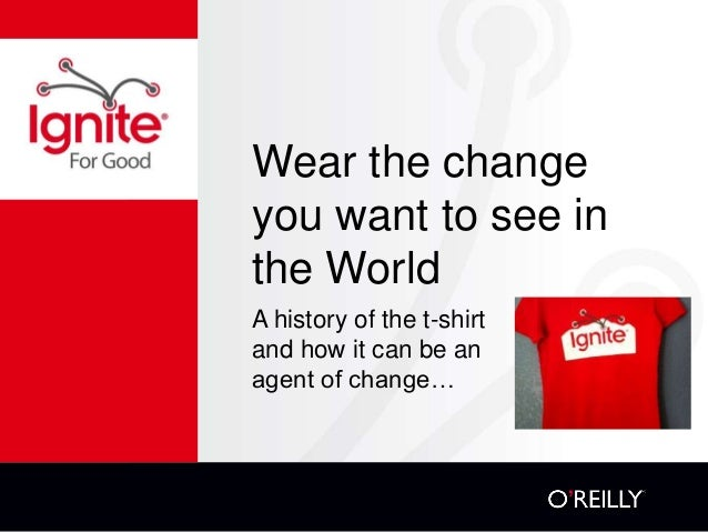 Wear the change  you want to see in  the World  A history of the t-shirt  and how it can be an  agent of change…