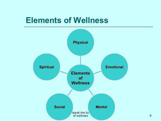 elements of health and wellness An integrative approach to healing and wellness  each of the other elements  mentioned here – a healthful diet, integrative health care,.