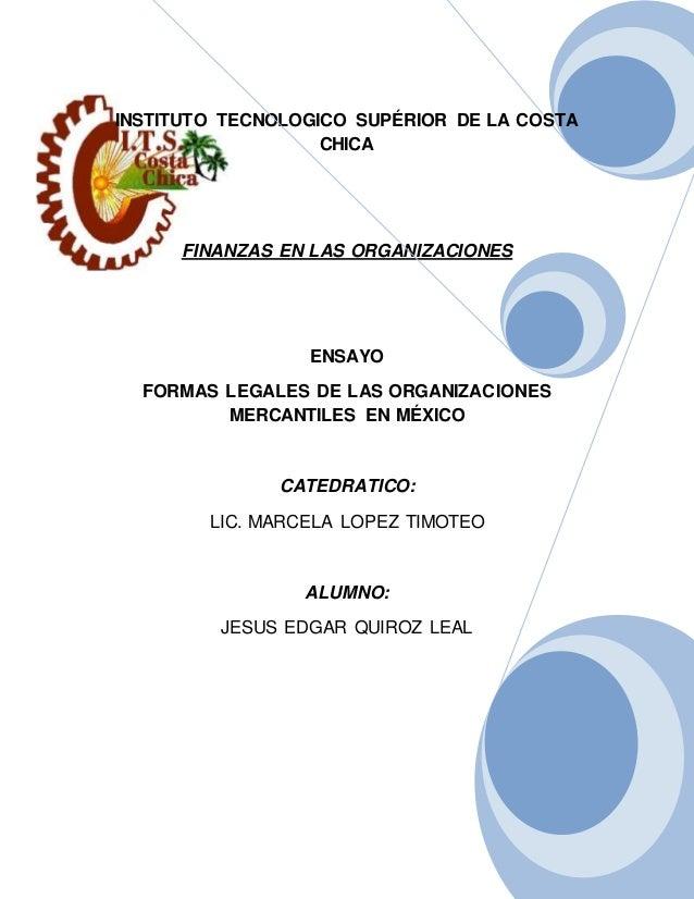 INSTITUTO TECNOLOGICO SUPÉRIOR DE LA COSTA  CHICA  FINANZAS EN LAS ORGANIZACIONES  ENSAYO  FORMAS LEGALES DE LAS ORGANIZAC...