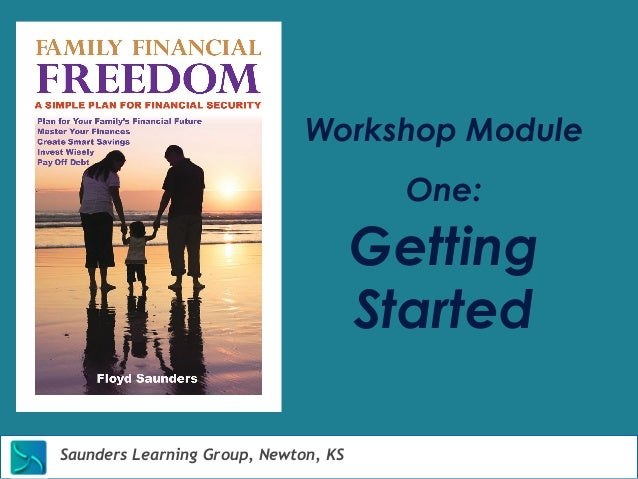 Workshop Module  Saunders Learning Group, Newton, KS  One:  Getting  Started