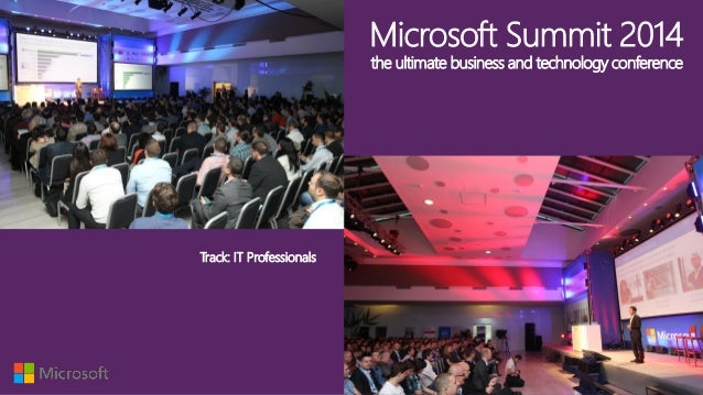 Microsoft Summit 2014the ultimate business and technology conference  Track: IT Professionals