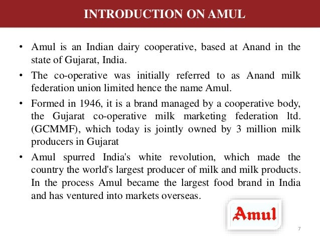 amul company introduction Amul has been a stellar example of rural development and has been at the forefront of the white revolution in india which has made the country a production powerhouse for milk and milk products with an annual turnover in excess of us$17 billion, amul is the largest food brand in india and has a presence in 40 countries globally.