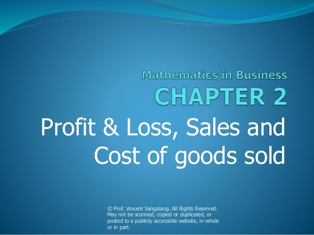 Profit & Loss, Sales and Cost of goods sold © Prof. Vincent Sangalang. All Rights Reserved. May not be scanned, copied or ...