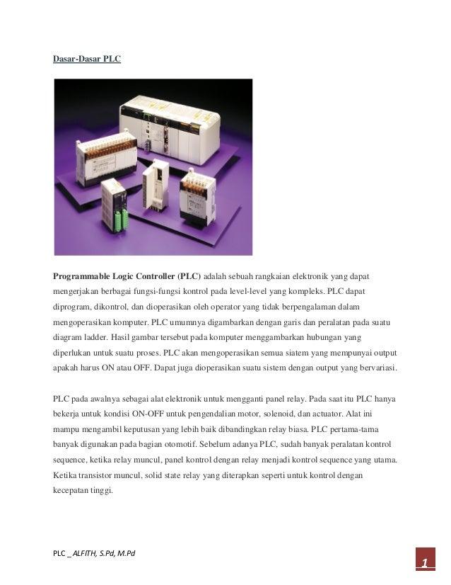 Dasar-Dasar PLC Programmable Logic Controller (PLC) adalah sebuah rangkaian elektronik yang dapat mengerjakan berbagai fun...