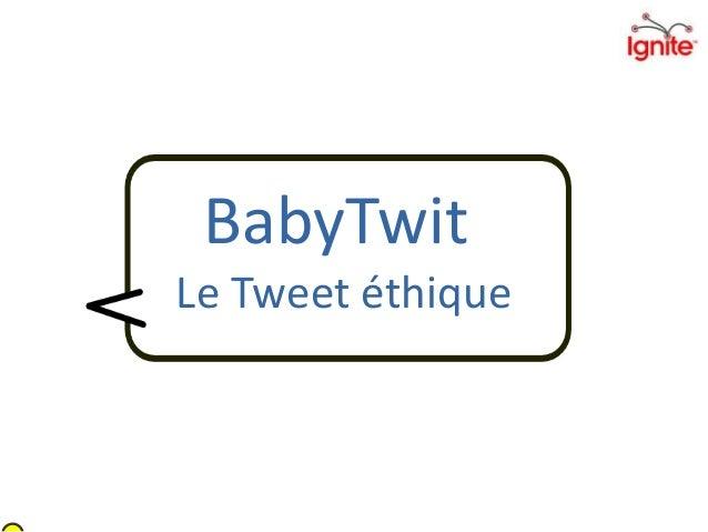 BabyTwit Le Tweet éthique