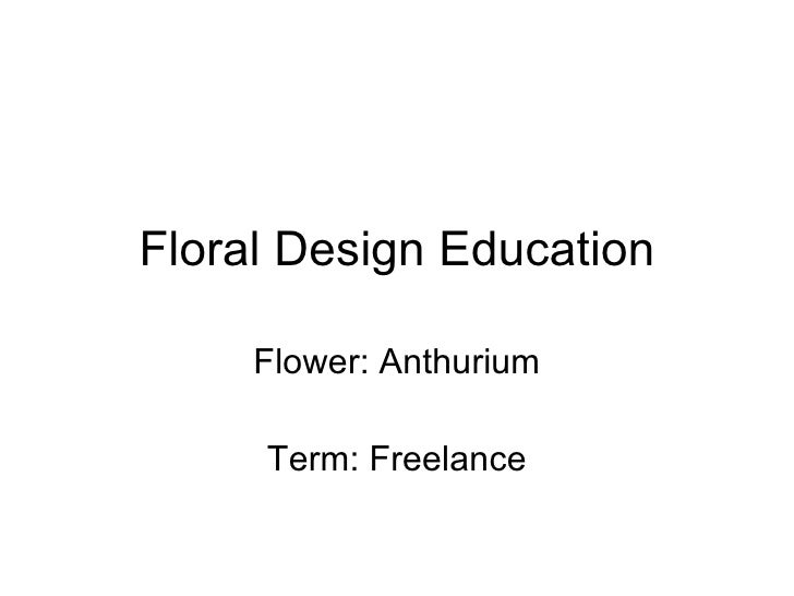 Floral Design Education Flower: Anthurium Term: Freelance