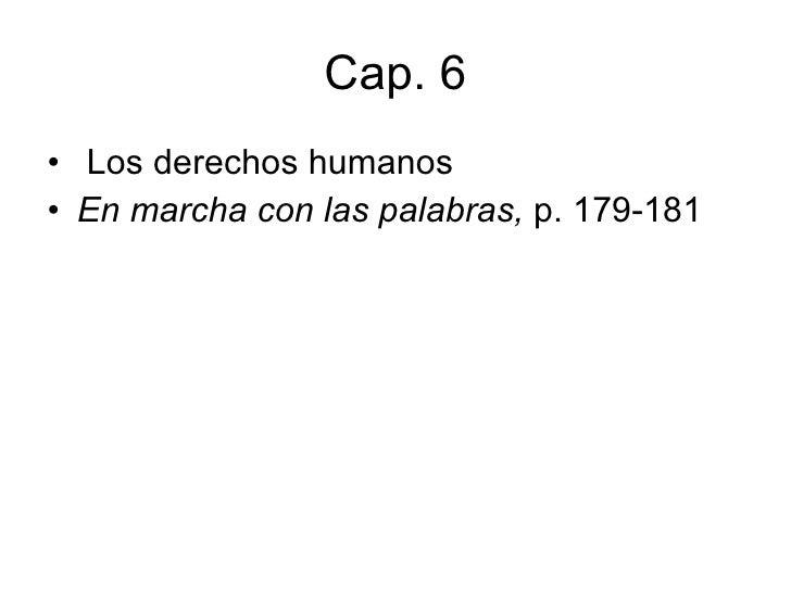 Cap. 6 <ul><li>Los derechos humanos </li></ul><ul><li>En marcha con las palabras,  p. 179-181  </li></ul>