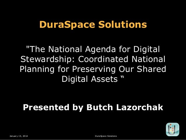 """DuraSpace Solutions """"The National Agenda for Digital Stewardship: Coordinated National Planning for Preserving Our Shared ..."""