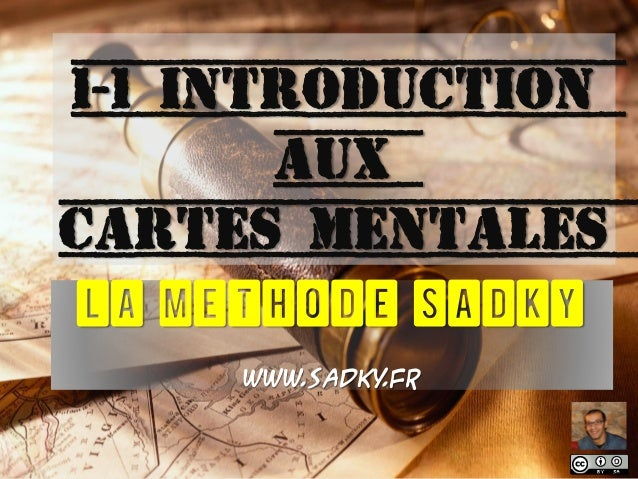 1-1 Introduction Aux cartes mentales LA METHODE SADKY www.sadky.fr
