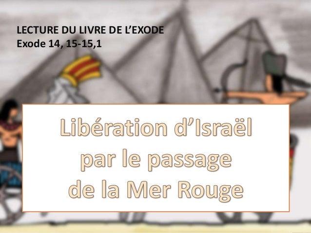 LECTURE DU LIVRE DE L'EXODE Exode 14, 15-15,1