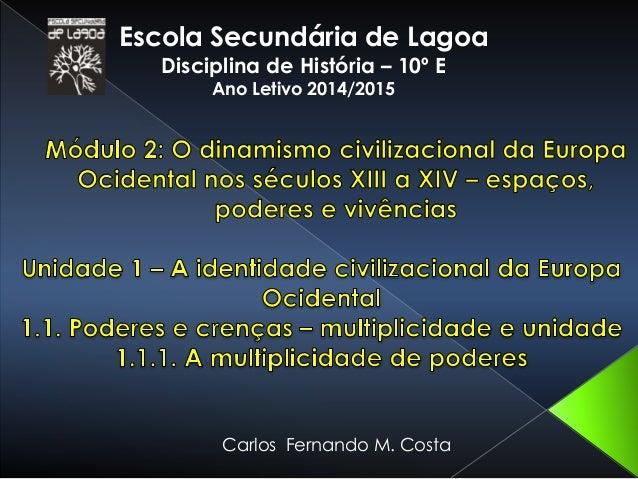 Escola Secundária de Lagoa Disciplina de História – 10º E Ano Letivo 2014/2015 Carlos Fernando M. Costa