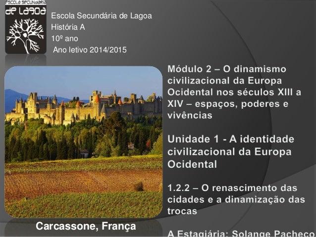 Escola Secundária de Lagoa História A 10º ano Ano letivo 2014/2015 Carcassone, França