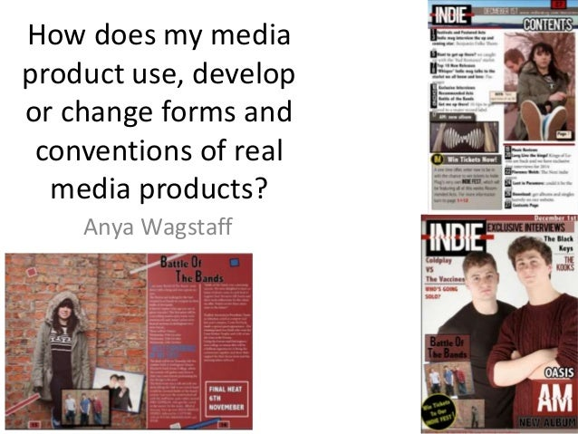 How does my media product use, develop or change forms and conventions of real media products? Anya Wagstaff