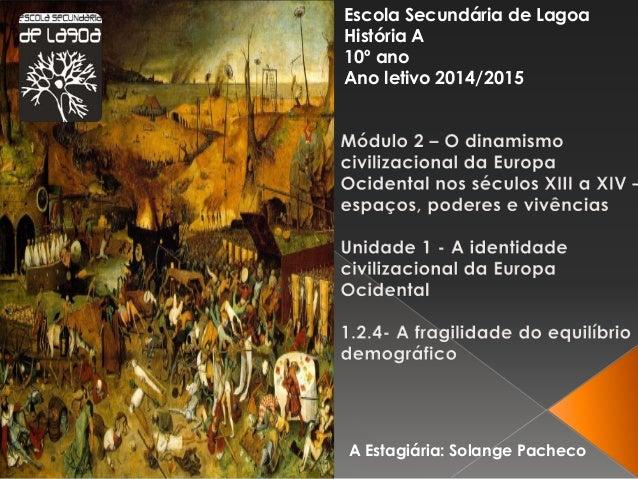 A Estagiária: Solange Pacheco Escola Secundária de Lagoa História A 10º ano Ano letivo 2014/2015