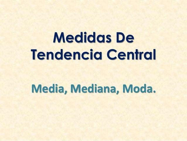 Medidas De Tendencia Central Media, Mediana, Moda.