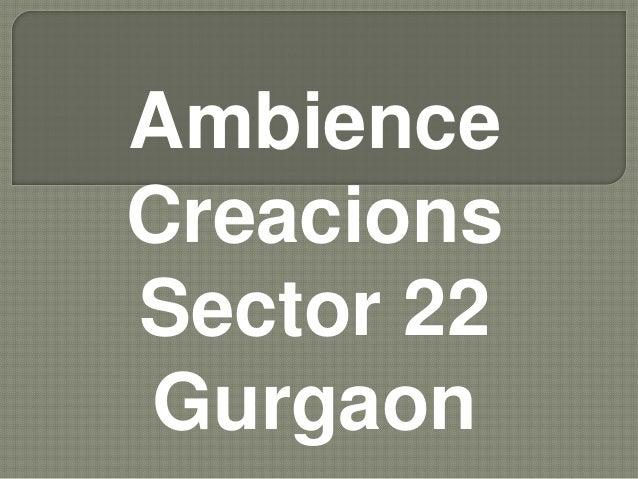 Ambience Creacions Sector 22 Gurgaon