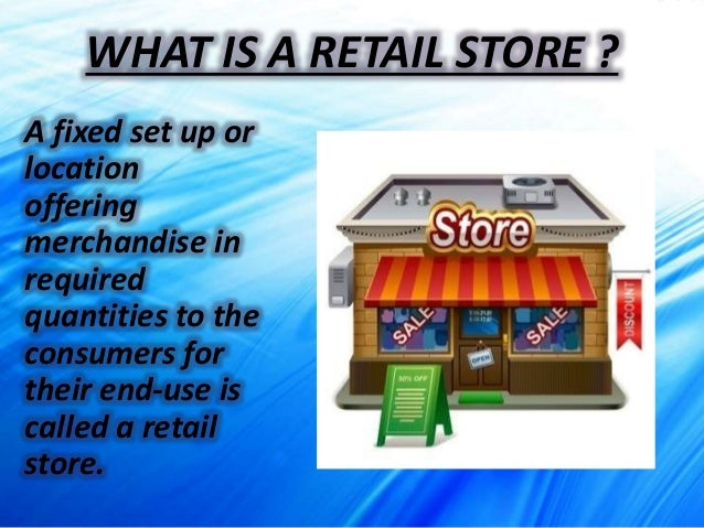 functions of retail management Store operations running a retail store is far from simple learn the fundamentals of store operations, including devising daily procedures, creating internal controls and systems, and establishing retailing functions and other systems of management.