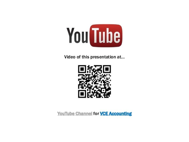 Video of this presentation at… YouTube Channel for VCE Accounting