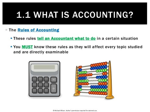 © Michael Allison. Author's permission required for external use.  The Rules of Accounting  These rules tell an Accounta...