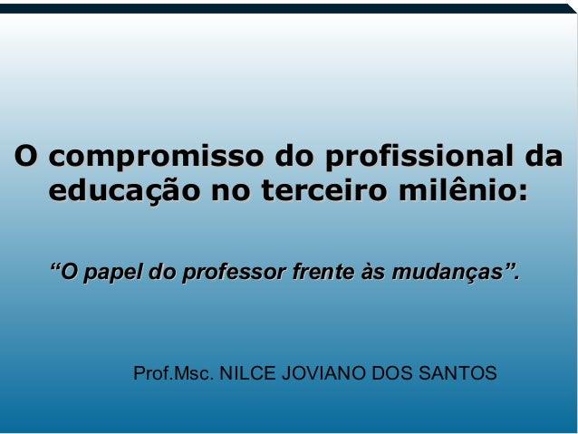 1 O compromisso do profissional daO compromisso do profissional da educação no terceiro milênio:educação no terceiro milên...