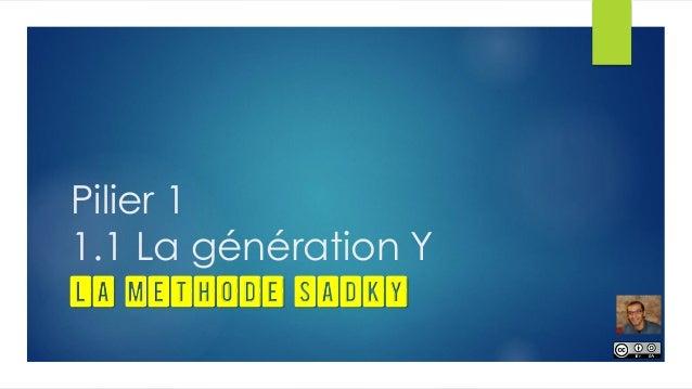 Pilier 1 1.1 La génération Y LA METHODE SADKY