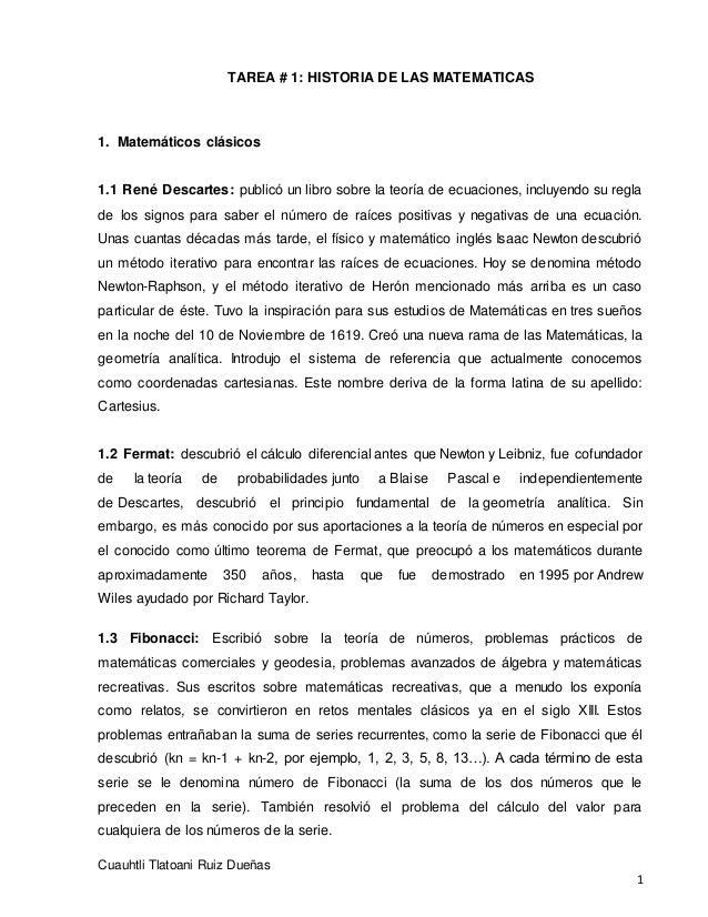 TAREA # 1: HISTORIA DE LAS MATEMATICAS Cuauhtli Tlatoani Ruiz Dueñas 1 1. Matemáticos clásicos 1.1 René Descartes: publicó...