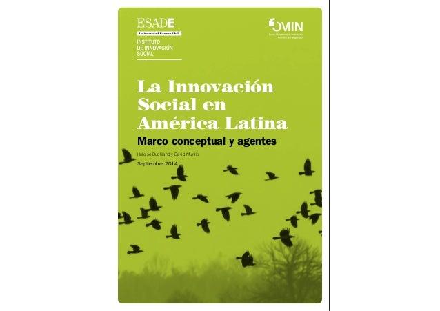 La Innovación Social en América Latina Marco conceptual y agentes Heloise Buckland y David Murillo Septiembre 2014