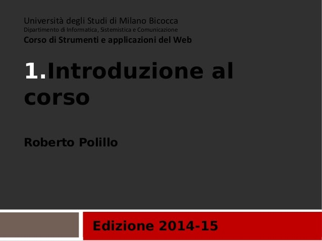Edizione 2014-15 Università degli Studi di Milano Bicocca Dipartimento di Informatica, Sistemistica e Comunicazione Corso ...