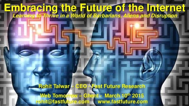 Learning to Thrive in a World of Barbarians, Aliens and Disruption Rohit Talwar - CEO - Fast Future Research Web Tomorrow ...