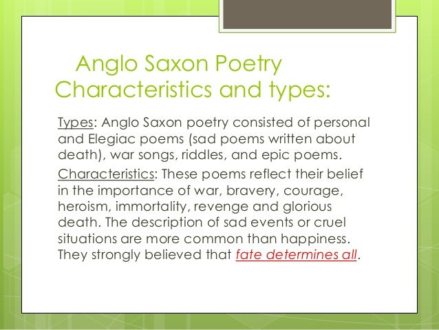 anglo saxon heroic poetry Anglo-saxon heroic poetry heroic poetry is a narrative verse that is elevated in mood and uses a dignified, dramatic, and formal style to describe the deeds of.