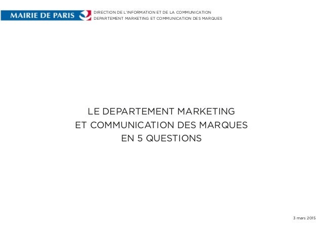LE DEPARTEMENT MARKETING ET COMMUNICATION DES MARQUES EN 5 QUESTIONS DIRECTION DE L'INFORMATION ET DE LA COMMUNICATION DEP...