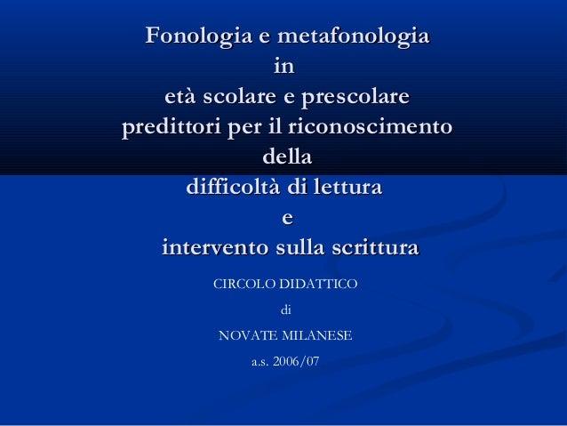 Fonologia e metafonologiaFonologia e metafonologia inin età scolare e prescolareetà scolare e prescolare predittori per il...