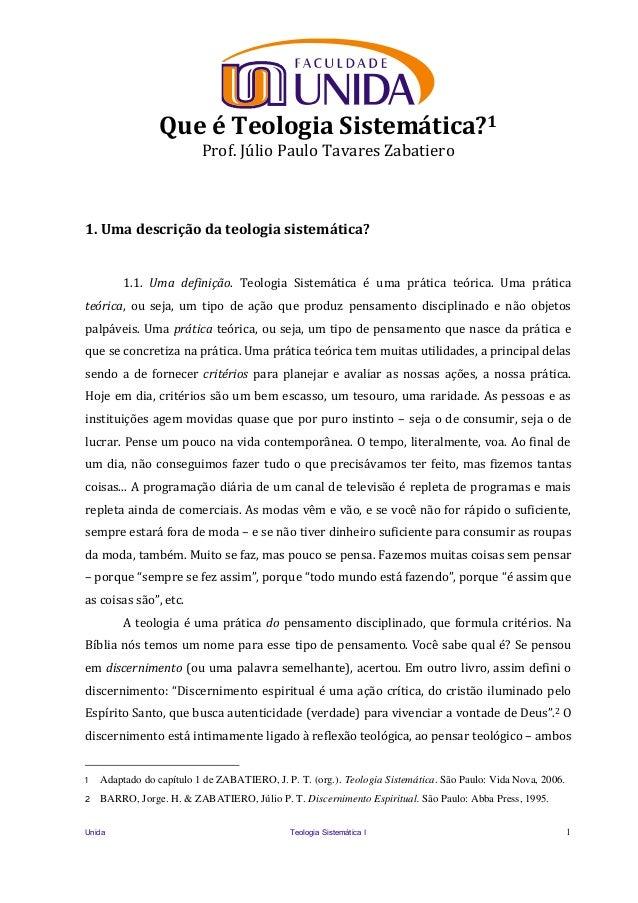 Unida Teologia Sistemática I 1 Que é Teologia Sistemática?1 Prof. Júlio Paulo Tavares Zabatiero 1. Uma descrição da teolog...