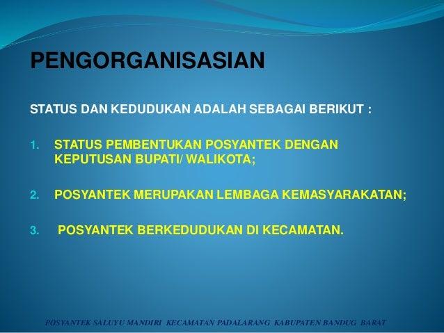 PENGORGANISASIAN STATUS DAN KEDUDUKAN ADALAH SEBAGAI BERIKUT : 1. STATUS PEMBENTUKAN POSYANTEK DENGAN KEPUTUSAN BUPATI/ WA...