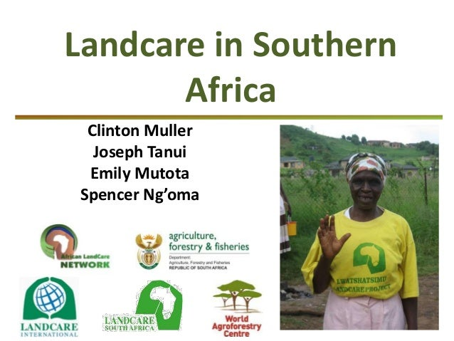 Landcare in Southern Africa Clinton Muller Joseph Tanui Emily Mutota Spencer Ng'oma