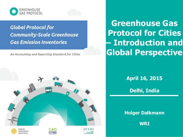 www.ghgprotocol.org/city-accounting Greenhouse Gas Protocol for Cities – Introduction and Global Perspective April 16, 201...